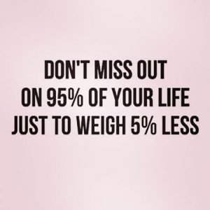 miss out on life to weight less